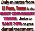 Coming to El Paso, Texas and getting your dental treatment 15 minutes away in Mexico at Rio Dental is the MOST CONVENIENT TRAVEL choice to SAVE 70%